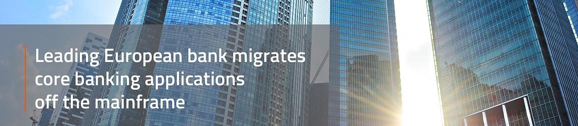 Leading European bank migrates core banking applications off the mainframe